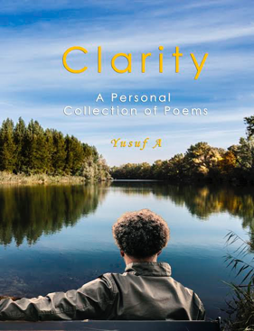 """Well worth a read! 'Clarity' is the perfect start to what will no-doubt be a large and successful body of work by this young writer. A collection of relatable and honest thoughts. Do yourself a favour and give it a read - introduce yourself to Yusuf A."""